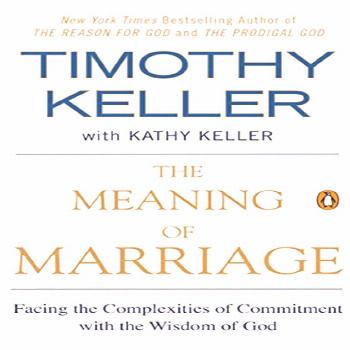 The Meaning of Marriage: Facing the Complexities of Commitment with the Wisdom of God by Timothy Ke