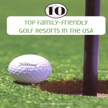 Top 10 Golf Resorts, USA — KidTripster Top 10 golf resort for families in the USA.