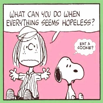 What can you do when everything seems hopeless? Eat a cookie! -