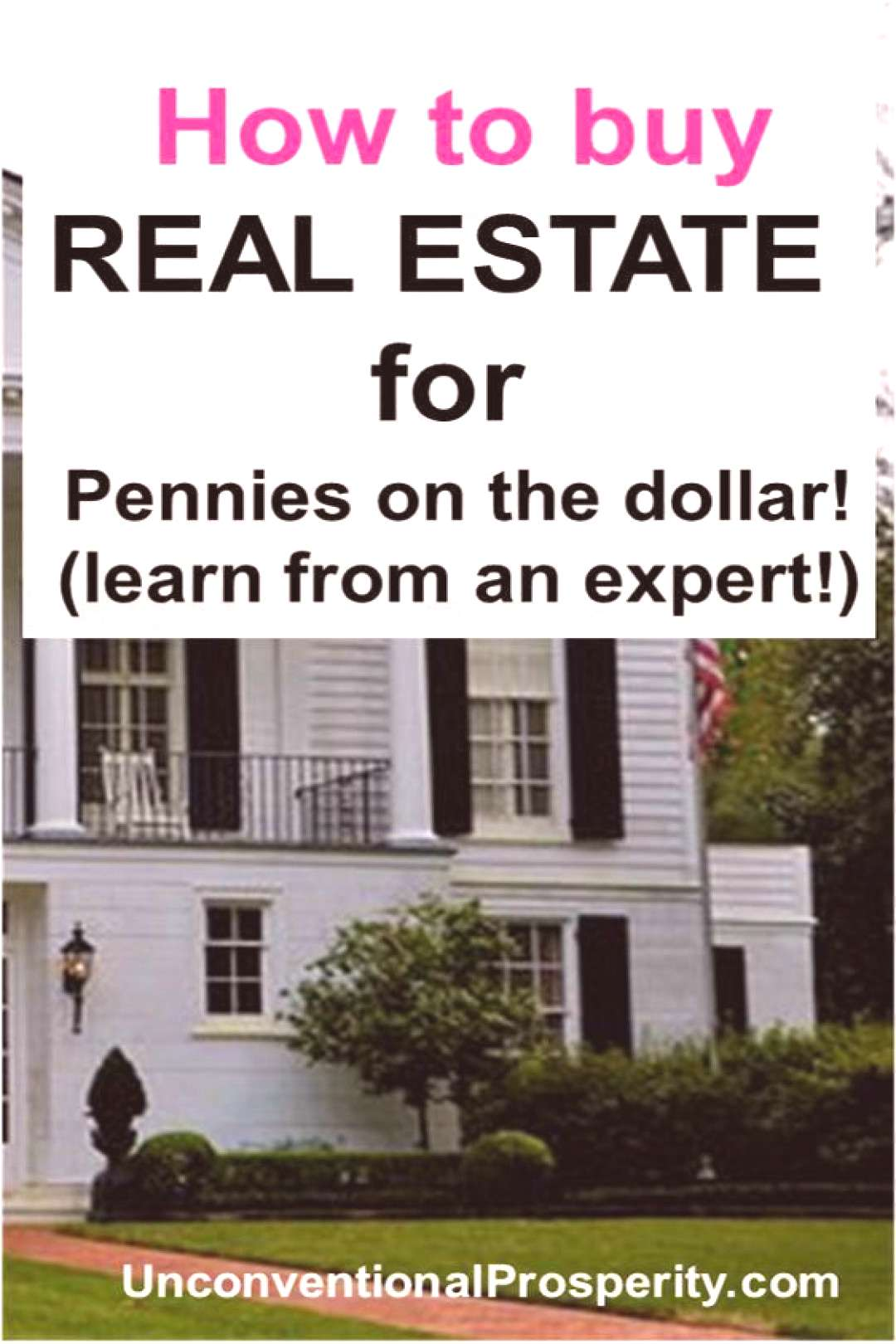 How to Buy Real Estate for Pennies on the Dollar - Unconventional Prosperity#buy