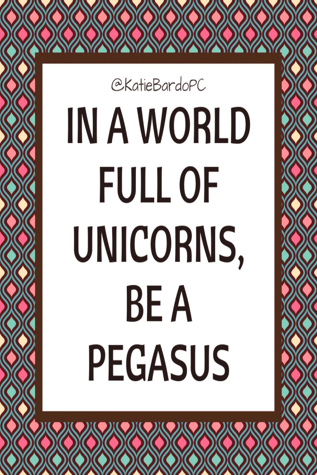 In a world full of unicorns be a pegasus