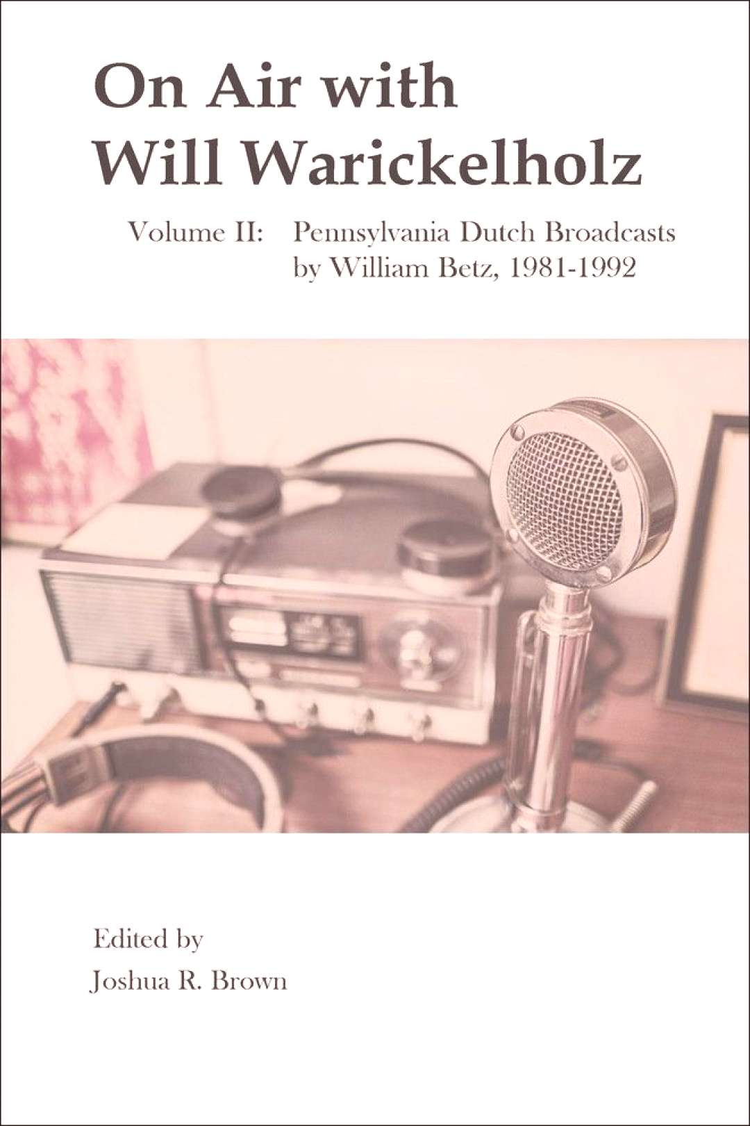 On Air with Will Warickelholz, Volume II: Pennsylvania Dutch Broadcasts by William Betz, 1981-1992: