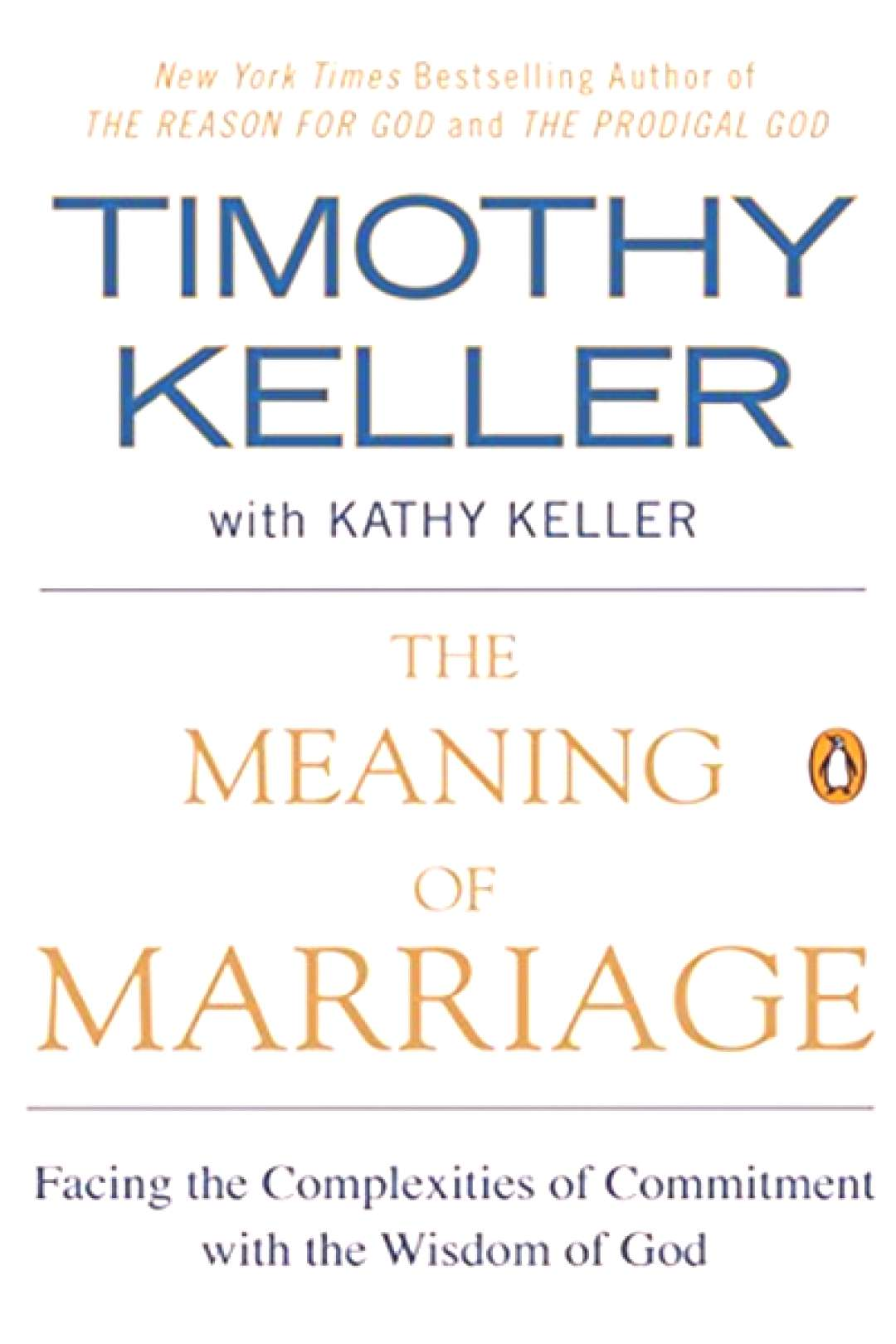 The Meaning of Marriage Facing the Complexities of Commitment with the Wisdom of God by Timothy Ke