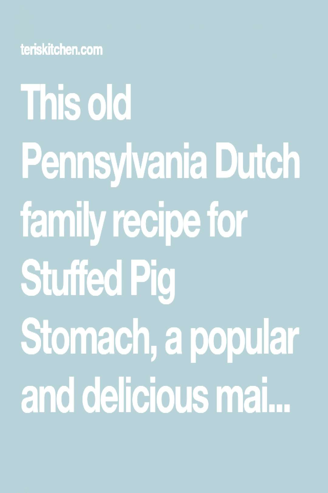 This old Pennsylvania Dutch family recipe for Stuffed Pig Stomach, a popular and... - -