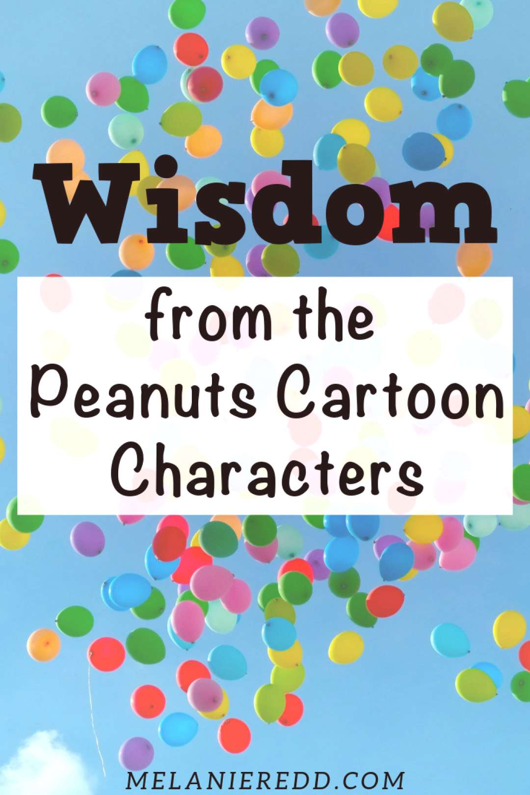 Wisdom from the Peanuts Cartoon Characters - Melanie Redd We grew up reading the cartoons, but did